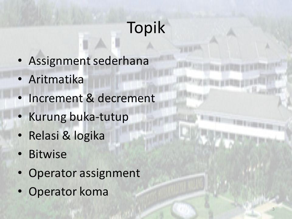 Macam-macam Operator Assignment sederhana Aritmatika Increment & decrement Kurung buka-tutup Relasi & logika Bitwise Operator assignment Operator koma 4