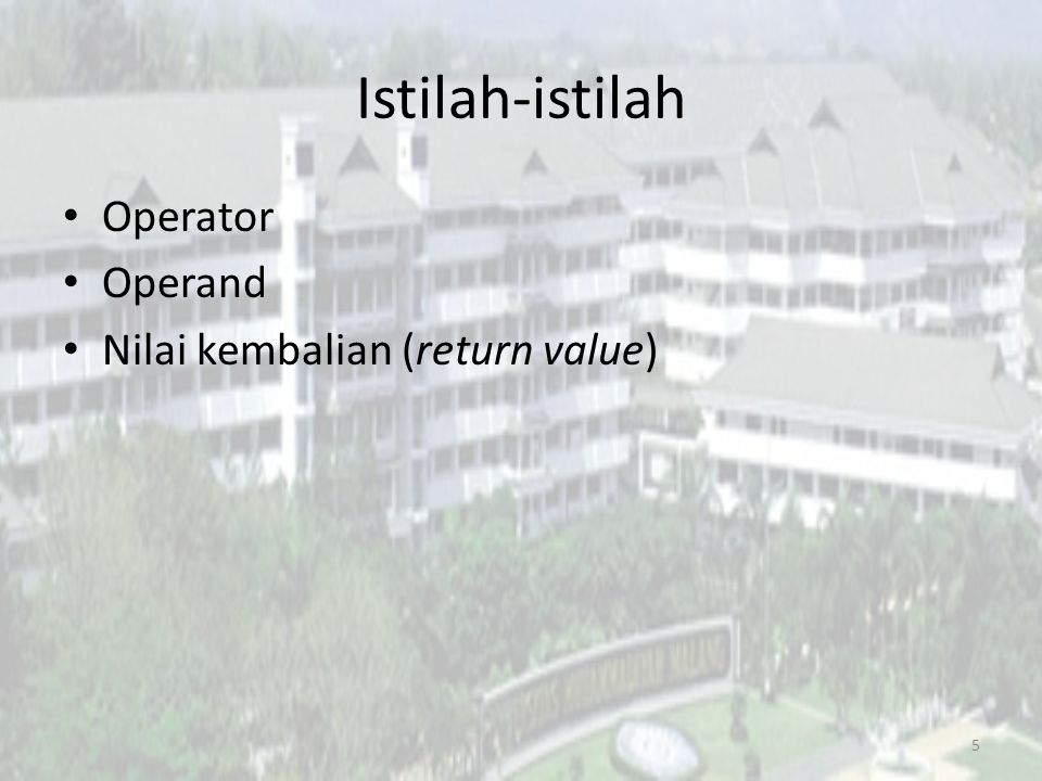 Istilah-istilah Operator Operand Nilai kembalian (return value) 5
