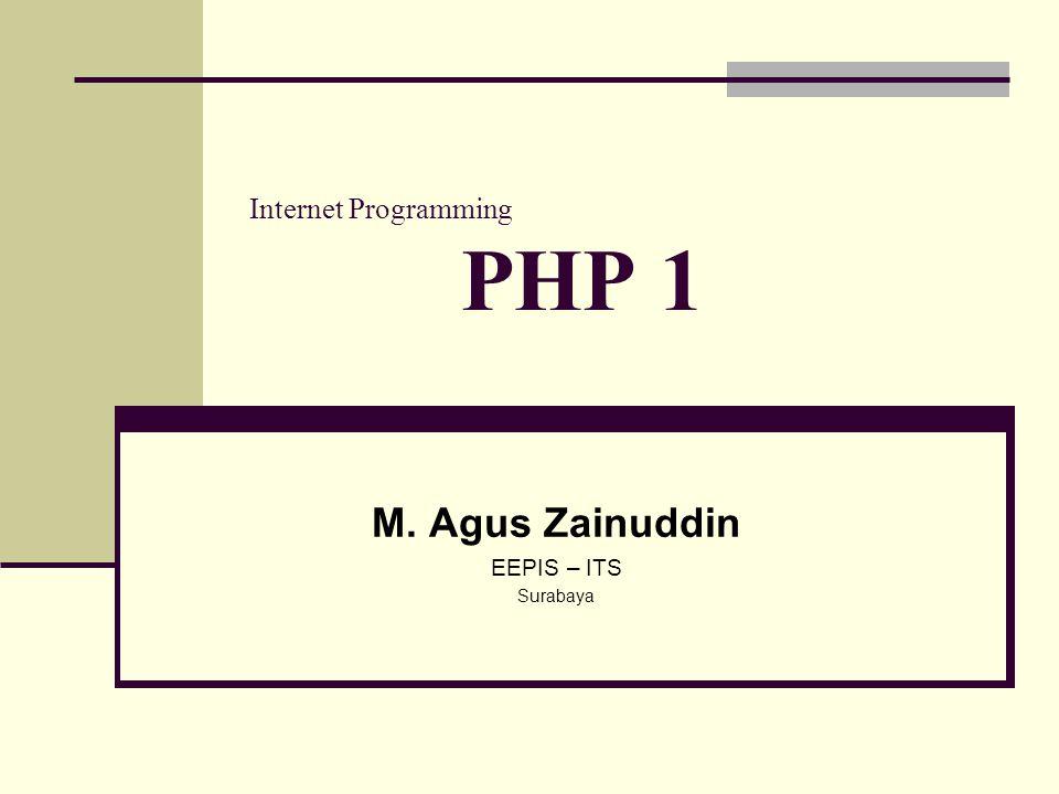 Internet Programming PHP 1 M. Agus Zainuddin EEPIS – ITS Surabaya