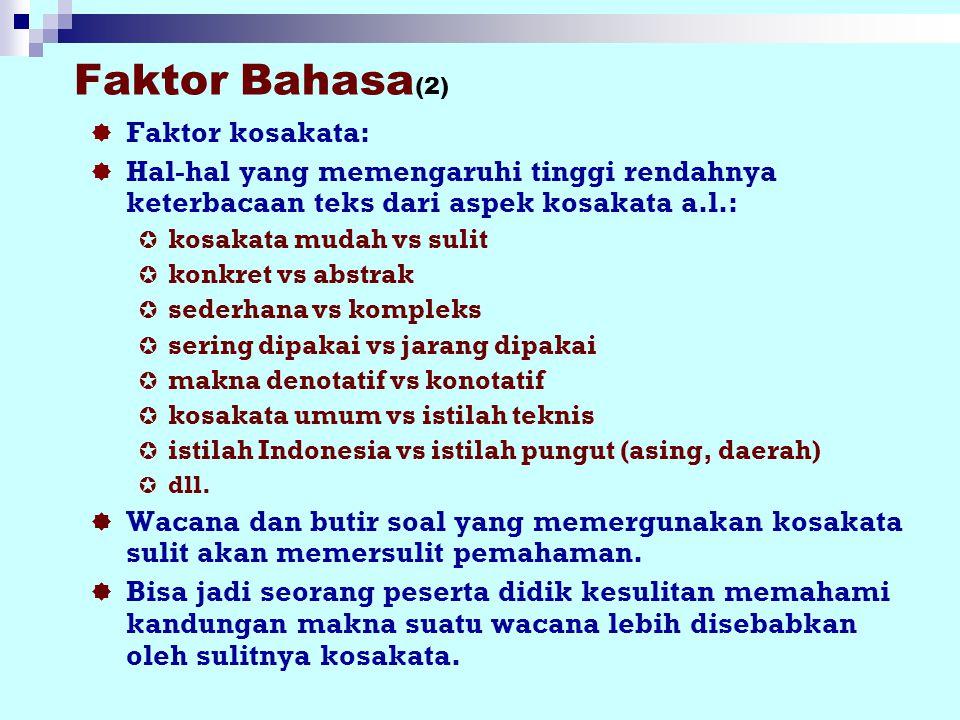 FAKTOR BAHASA (1)  Faktor bahasa yang dipergunakan untuk membahasakan soal ujian  Faktor bahasa dapat memberi fasilitas kemudahan, jadi keterbacaann