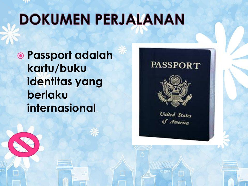 Passport adalah kartu/buku identitas yang berlaku internasional.