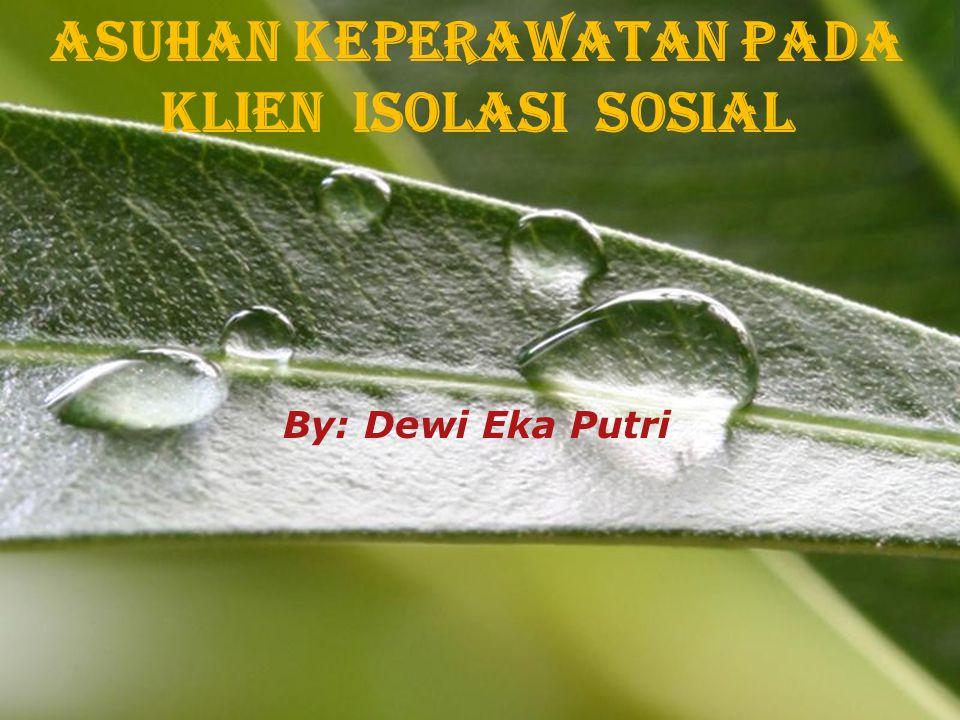Page 2 Asuhan Keperawatan Pada Klien Isolasi Sosial By: Dewi Eka Putri