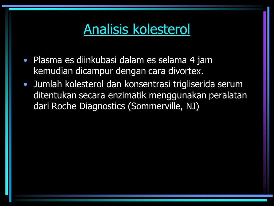 Analisis kolesterol Plasma es diinkubasi dalam es selama 4 jam kemudian dicampur dengan cara divortex. Jumlah kolesterol dan konsentrasi trigliserida