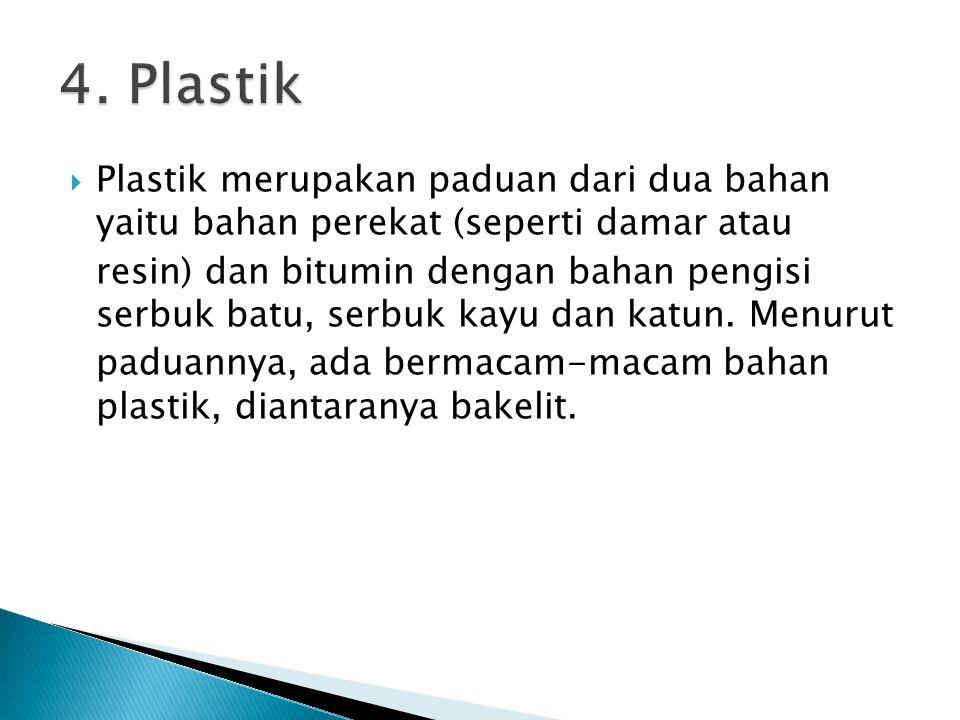  Plastik merupakan paduan dari dua bahan yaitu bahan perekat (seperti damar atau resin) dan bitumin dengan bahan pengisi serbuk batu, serbuk kayu dan katun.