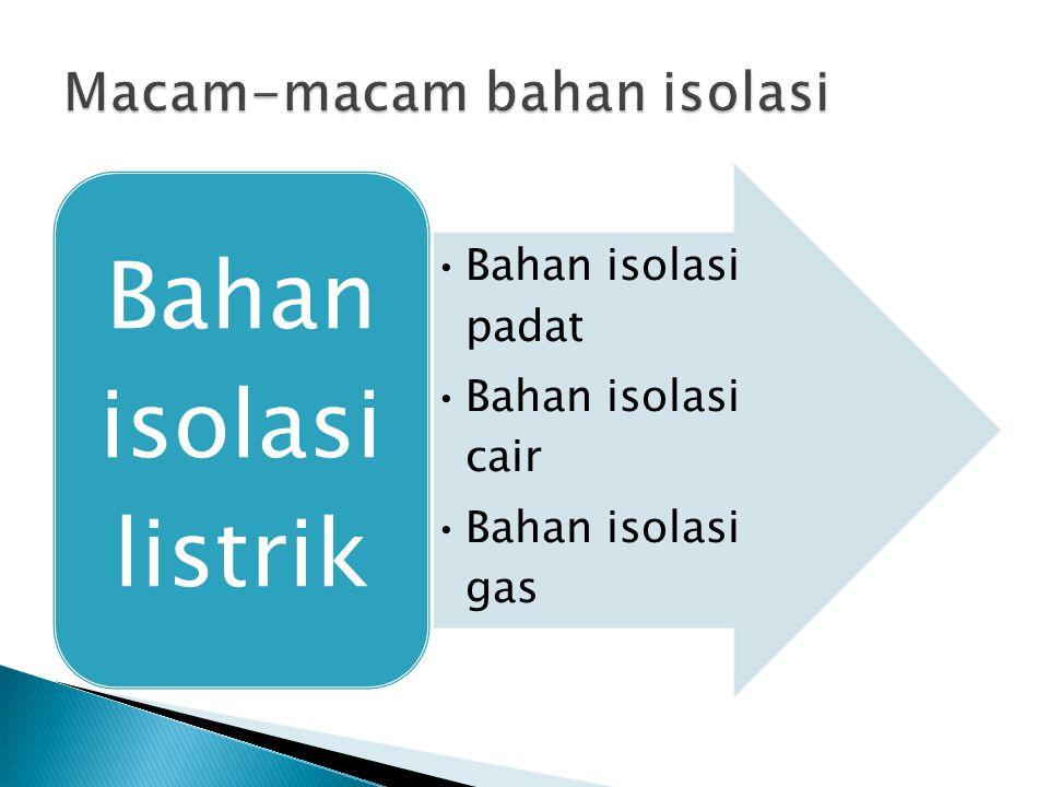 Bahan isolasi padat Bahan isolasi cair Bahan isolasi gas Bahan isolasi listrik