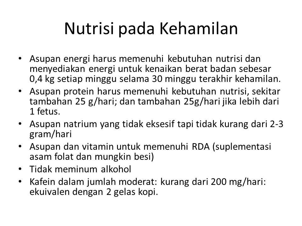 Nutrisi pada Kehamilan Asupan energi harus memenuhi kebutuhan nutrisi dan menyediakan energi untuk kenaikan berat badan sebesar 0,4 kg setiap minggu selama 30 minggu terakhir kehamilan.