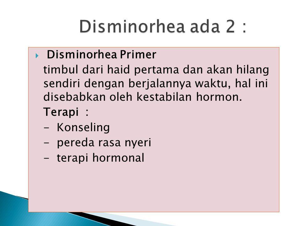  Disminorhea adalah rasa nyeri yang berlebihan saat menstruasi  Sifat dan tingkat nyeri bervariasi, tergantung dari ambang batas sakit perempuan ter