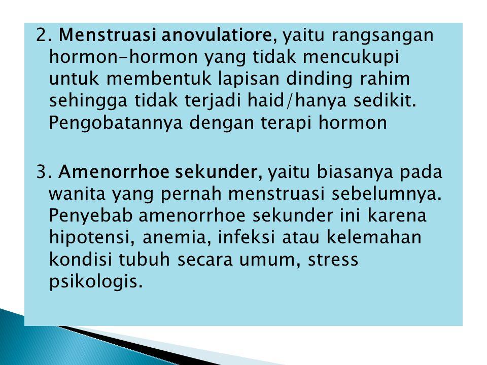  adalah tidak mendapatkan haid sama sekali Penyebab : 1. Hymen imperforate, yaitu selaput dara tidak berlubang sehingga darah menstruasi terhambat un