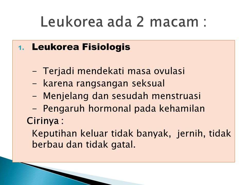  Adalah pengeluaran cairan per vaginam yang bukan darah.  Leukorea merupakan manifestasi klinis berbagai infeksi, keganasan, atau tumor jinak reprod