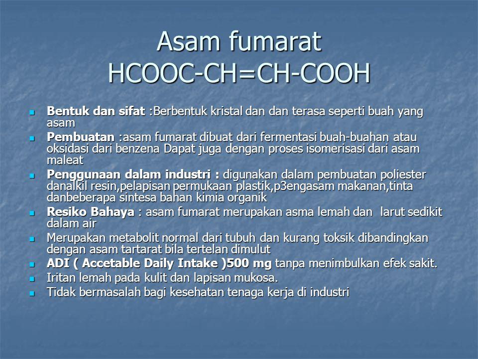 Asam fumarat HCOOC-CH=CH-COOH Bentuk dan sifat :Berbentuk kristal dan dan terasa seperti buah yang asam Bentuk dan sifat :Berbentuk kristal dan dan te