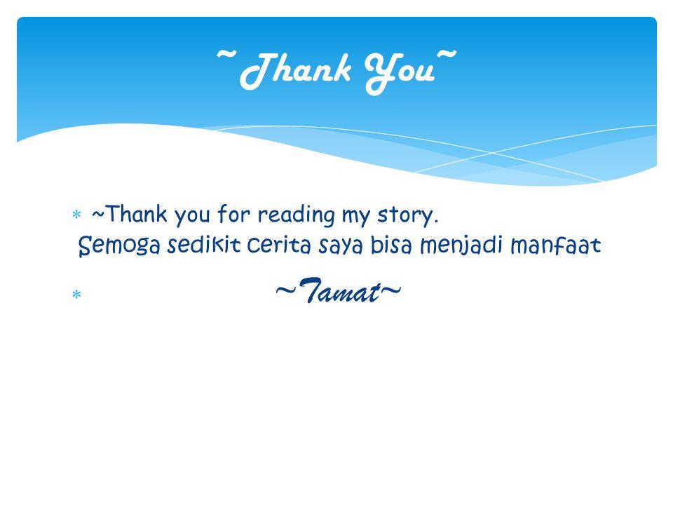  ~Thank you for reading my story. Semoga sedikit cerita saya bisa menjadi manfaat  ~Tamat~ ~Thank You~