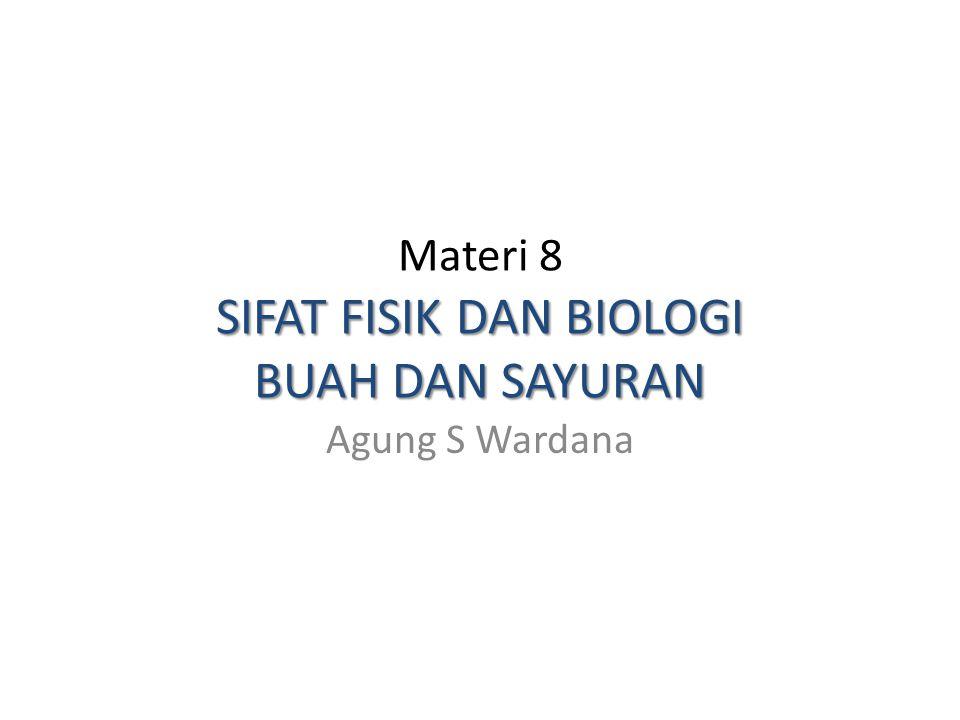 SIFAT FISIK DAN BIOLOGI BUAH DAN SAYURAN Materi 8 SIFAT FISIK DAN BIOLOGI BUAH DAN SAYURAN Agung S Wardana
