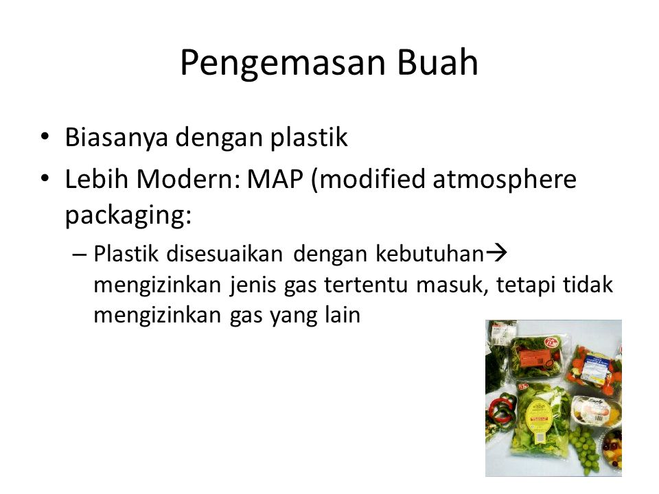 Pengemasan Buah Biasanya dengan plastik Lebih Modern: MAP (modified atmosphere packaging: – Plastik disesuaikan dengan kebutuhan  mengizinkan jenis g