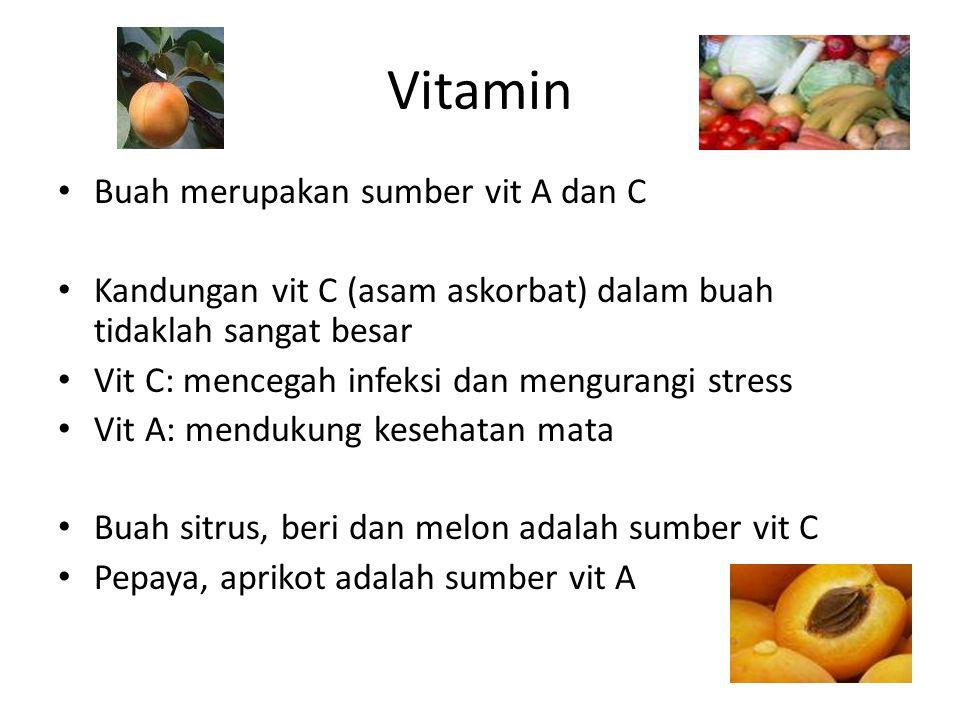 Vitamin Buah merupakan sumber vit A dan C Kandungan vit C (asam askorbat) dalam buah tidaklah sangat besar Vit C: mencegah infeksi dan mengurangi stre