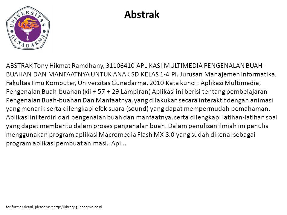 Abstrak ABSTRAK Tony Hikmat Ramdhany, 31106410 APLIKASI MULTIMEDIA PENGENALAN BUAH- BUAHAN DAN MANFAATNYA UNTUK ANAK SD KELAS 1-4 PI. Jurusan Manajeme
