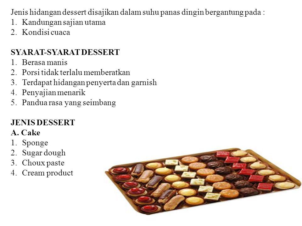 Jenis hidangan dessert disajikan dalam suhu panas dingin bergantung pada : 1.Kandungan sajian utama 2.Kondisi cuaca SYARAT-SYARAT DESSERT 1.Berasa man