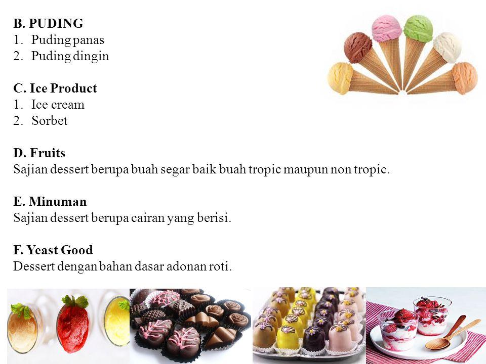 B. PUDING 1.Puding panas 2.Puding dingin C. Ice Product 1.Ice cream 2.Sorbet D. Fruits Sajian dessert berupa buah segar baik buah tropic maupun non tr