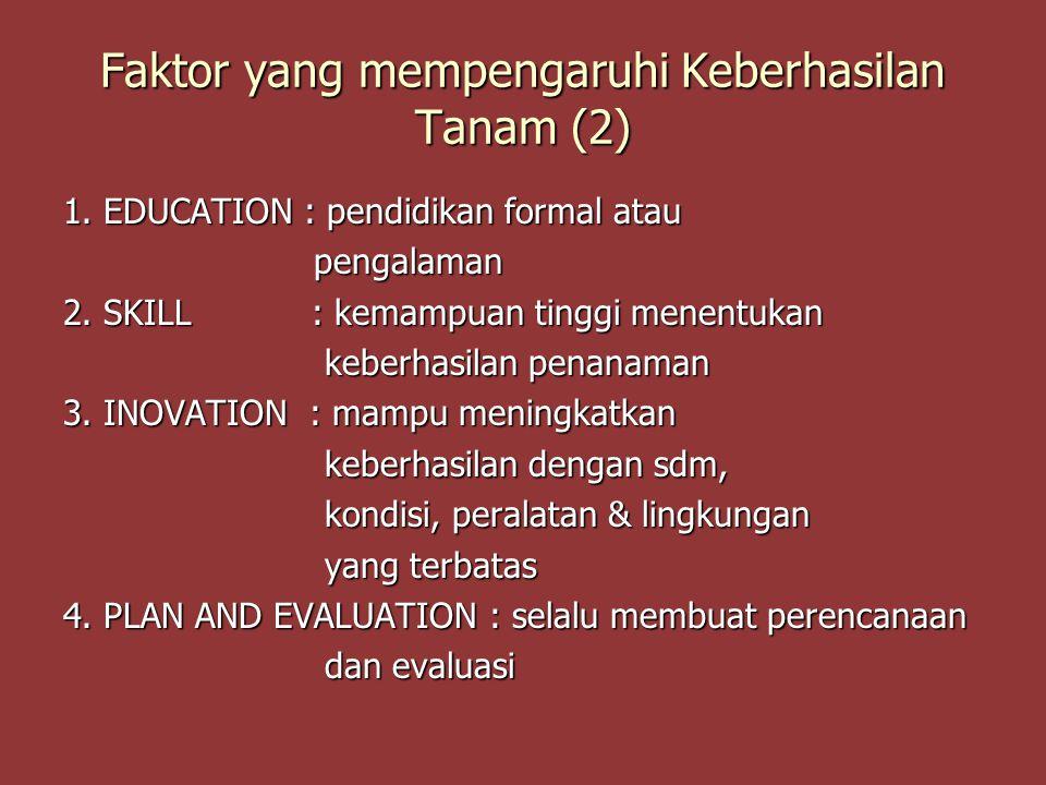 Faktor yang mempengaruhi Keberhasilan Tanam (2) 1. EDUCATION : pendidikan formal atau pengalaman pengalaman 2. SKILL : kemampuan tinggi menentukan keb