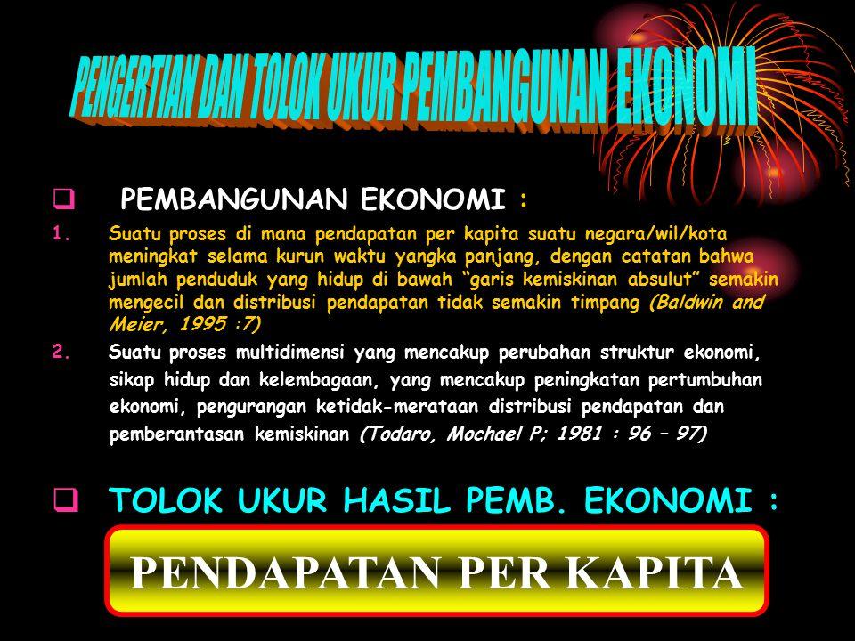 PENGERTIAN SALAH SATU UKURAN HASIL PEMBANGUNAN  meningkatnya hasil pembangunan (walfare) yang didekati dari besaran income percapita.
