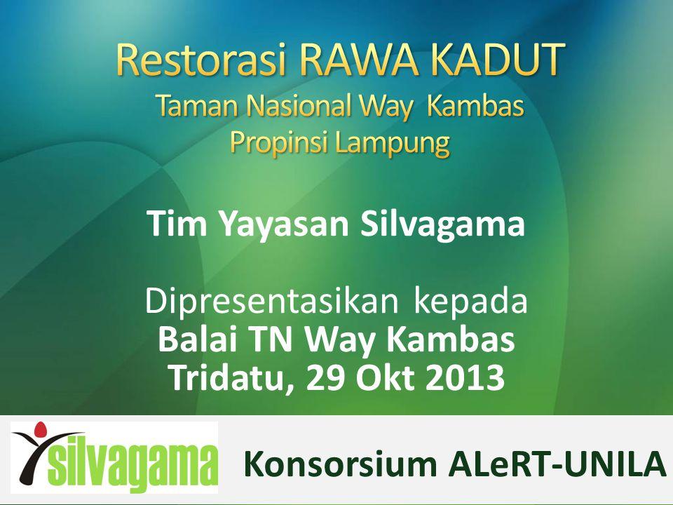 Tim Yayasan Silvagama Dipresentasikan kepada Balai TN Way Kambas Tridatu, 29 Okt 2013 Konsorsium ALeRT-UNILA