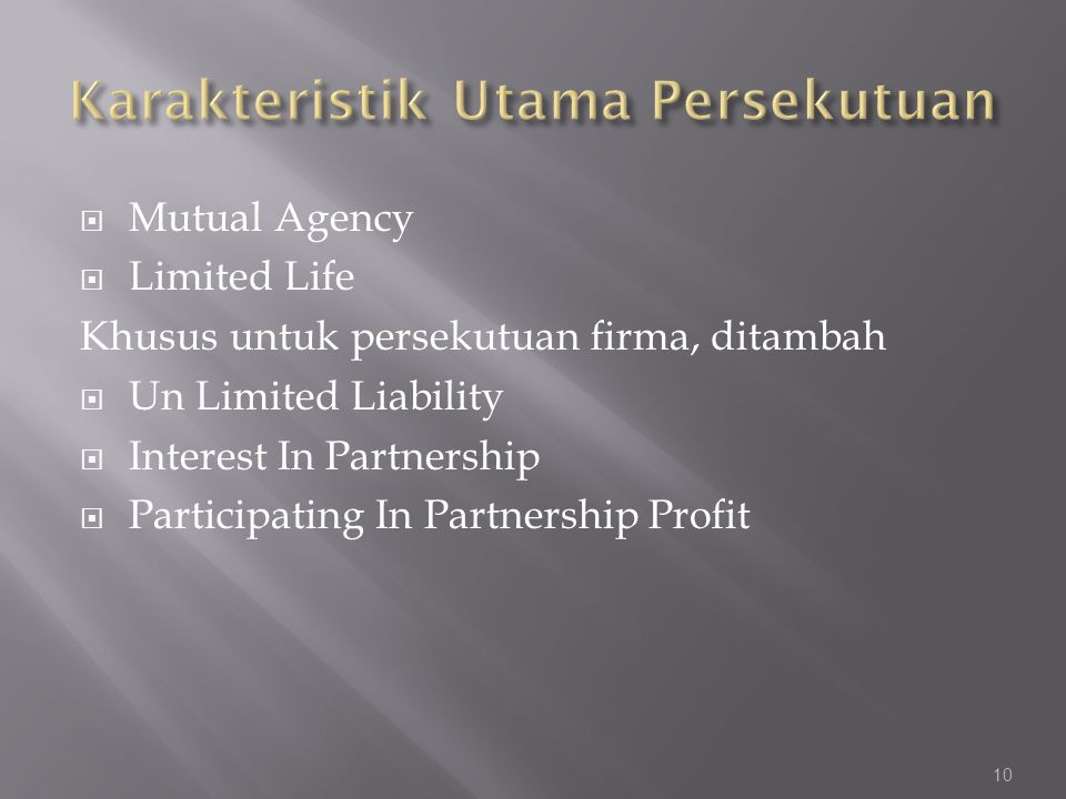  Mutual Agency  Limited Life Khusus untuk persekutuan firma, ditambah  Un Limited Liability  Interest In Partnership  Participating In Partnership Profit 10