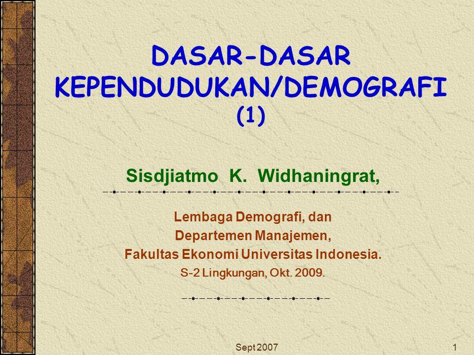 Sept 20071 DASAR-DASAR KEPENDUDUKAN/DEMOGRAFI (1) Sisdjiatmo K. Widhaningrat, Lembaga Demografi, dan Departemen Manajemen, Fakultas Ekonomi Universita