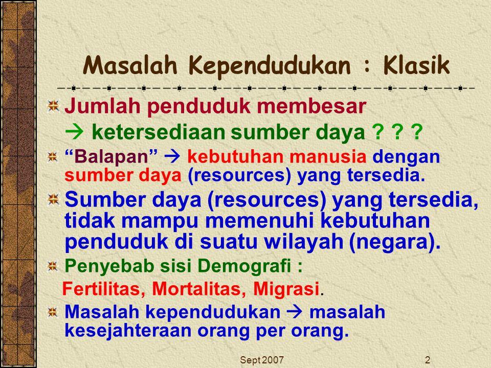 """Sept 20072 Masalah Kependudukan : Klasik Jumlah penduduk membesar  ketersediaan sumber daya ? ? ? """"Balapan""""  kebutuhan manusia dengan sumber daya (r"""