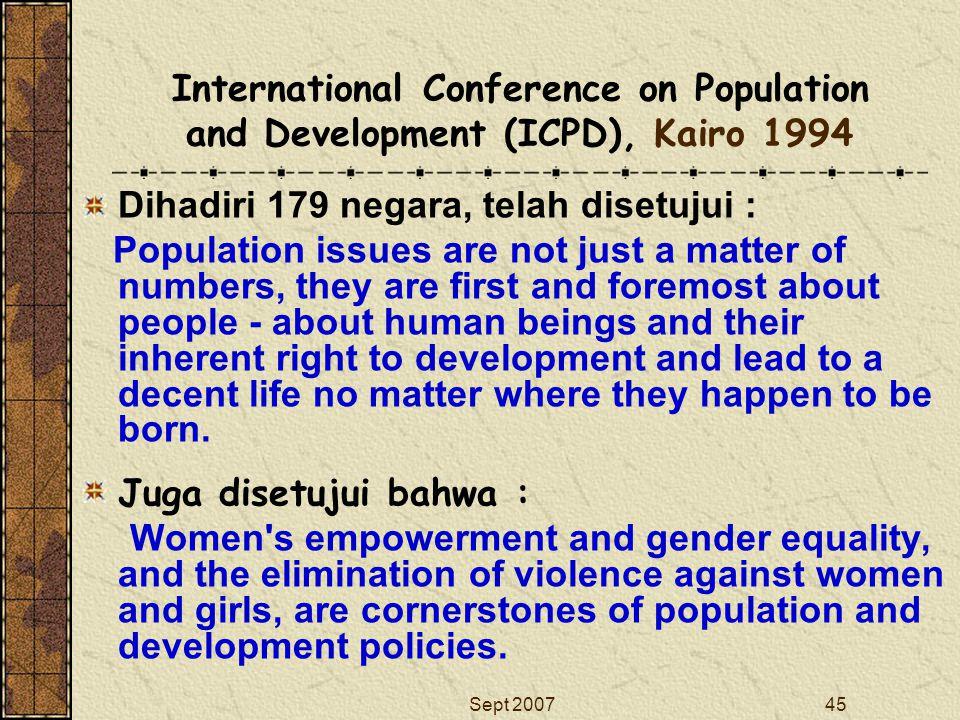 Sept 200745 International Conference on Population and Development (ICPD), Kairo 1994 Dihadiri 179 negara, telah disetujui : Population issues are not