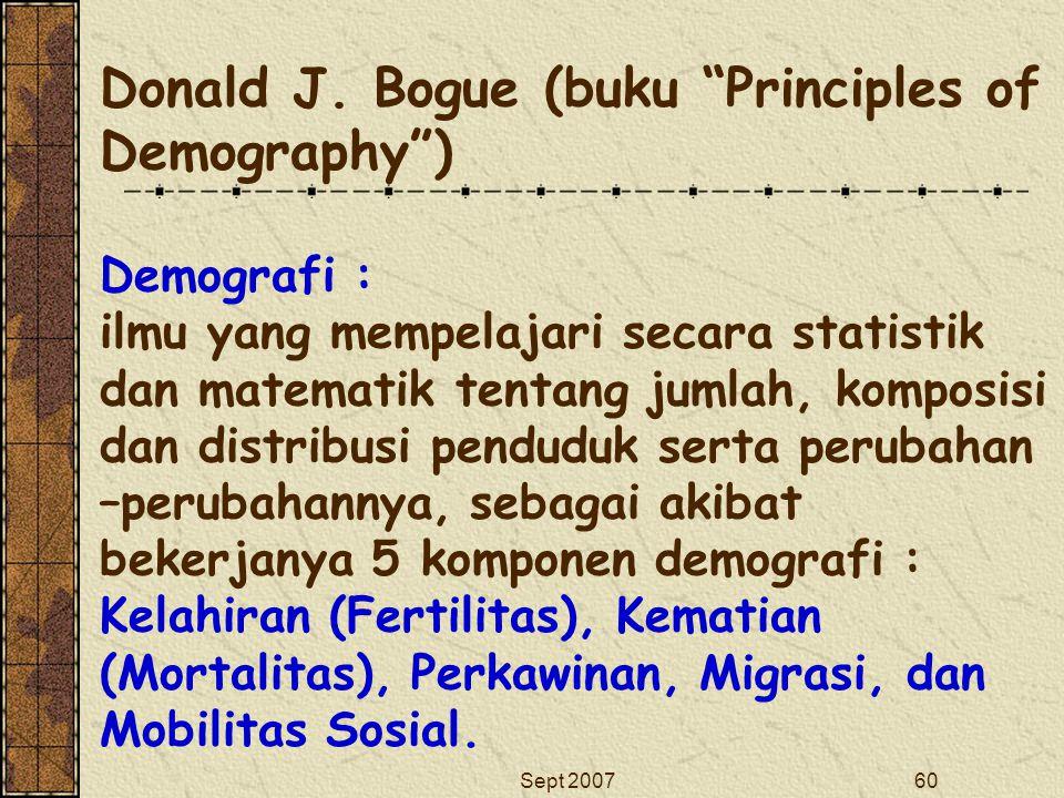 """Sept 200760 Donald J. Bogue (buku """"Principles of Demography"""") Demografi : ilmu yang mempelajari secara statistik dan matematik tentang jumlah, komposi"""