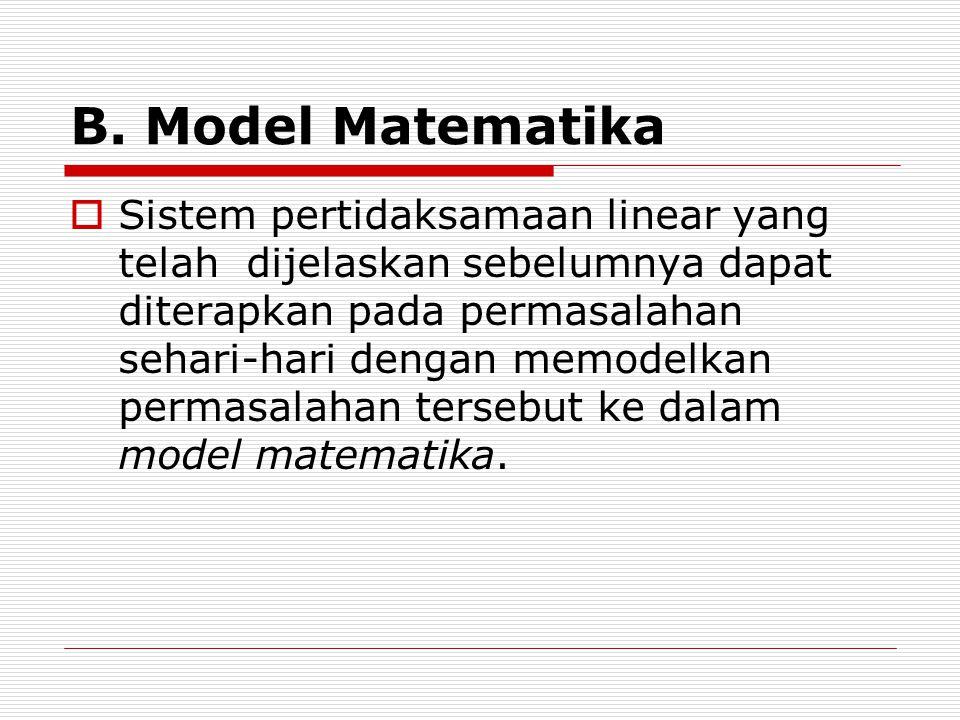 B. Model Matematika  Sistem pertidaksamaan linear yang telah dijelaskan sebelumnya dapat diterapkan pada permasalahan sehari-hari dengan memodelkan p