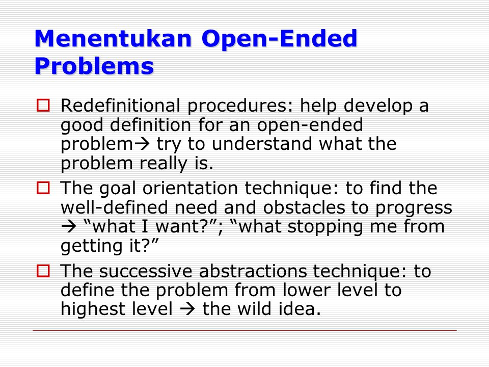 Menentukan Open-Ended Problems  Redefinitional procedures: help develop a good definition for an open-ended problem  try to understand what the prob