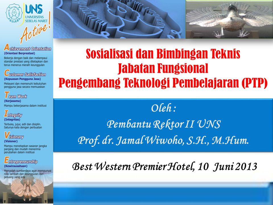 Sosialisasi dan Bimbingan Teknis Jabatan Fungsional Pengembang Teknologi Pembelajaran (PTP) Oleh : Pembantu Rektor II UNS Prof. dr. Jamal Wiwoho, S.H.