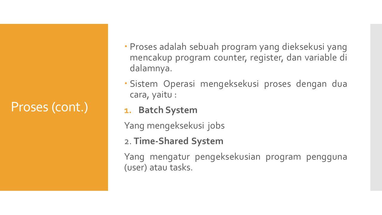 Proses (cont.)  Proses adalah sebuah program yang dieksekusi yang mencakup program counter, register, dan variable di dalamnya.