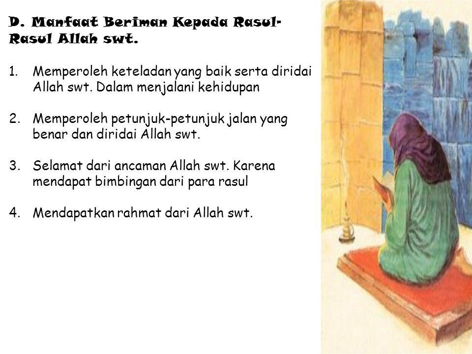 D.Manfaat Beriman Kepada Rasul- Rasul Allah swt.