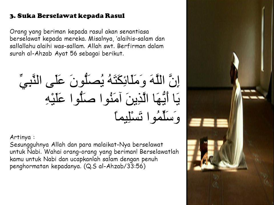 3. Suka Berselawat kepada Rasul Orang yang beriman kepada rasul akan senantiasa berselawat kepada mereka. Misalnya, 'alaihis-salam dan sallallahu alai