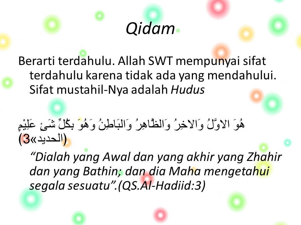 Qidam Berarti terdahulu.Allah SWT mempunyai sifat terdahulu karena tidak ada yang mendahului.