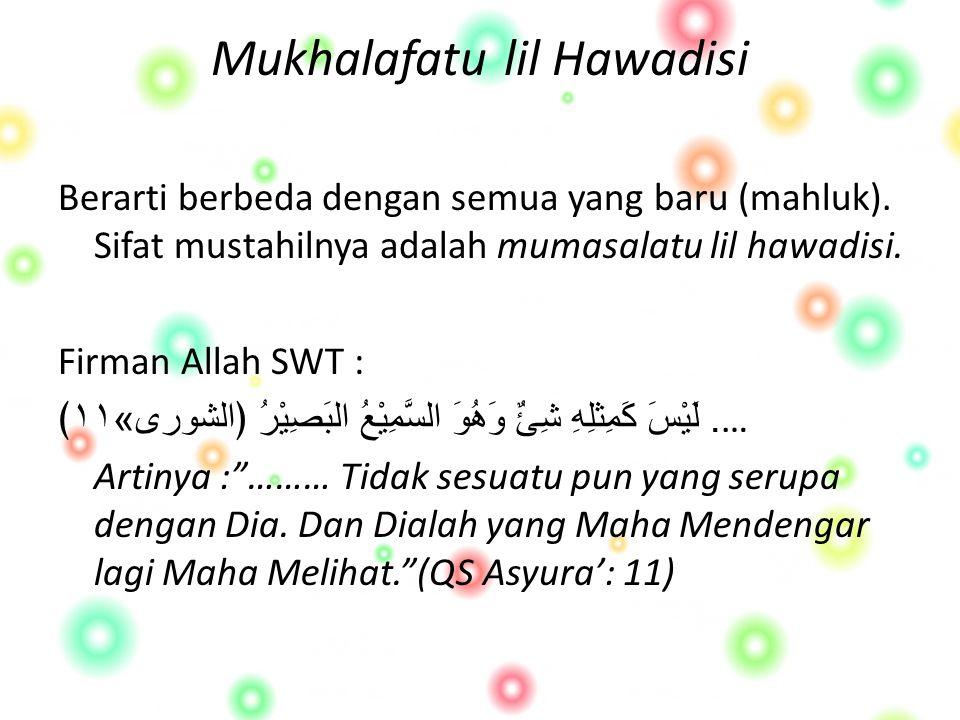Mukhalafatu lil Hawadisi Berarti berbeda dengan semua yang baru (mahluk).