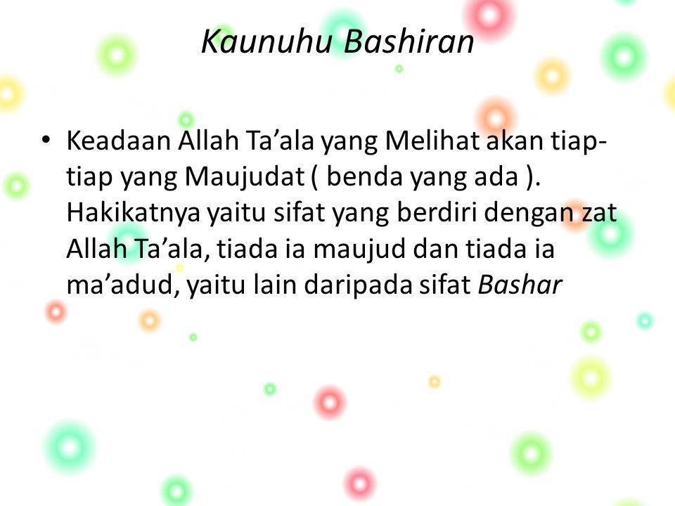 Kaunuhu Bashiran Keadaan Allah Ta'ala yang Melihat akan tiap- tiap yang Maujudat ( benda yang ada ).