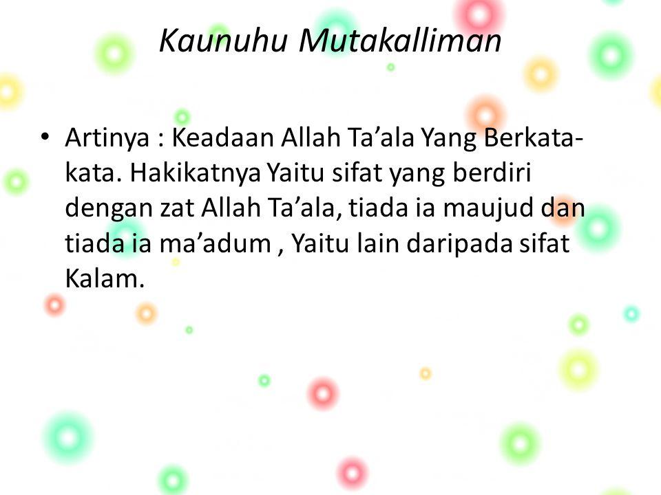Kaunuhu Mutakalliman Artinya : Keadaan Allah Ta'ala Yang Berkata- kata.