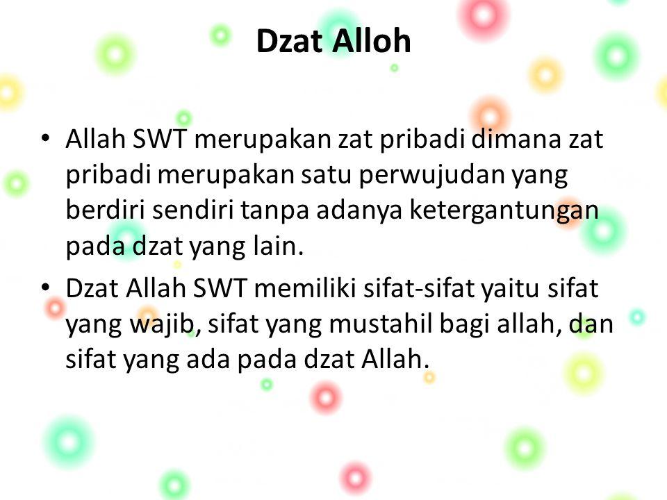 Dzat Alloh Allah SWT merupakan zat pribadi dimana zat pribadi merupakan satu perwujudan yang berdiri sendiri tanpa adanya ketergantungan pada dzat yang lain.