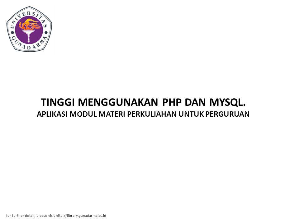 TINGGI MENGGUNAKAN PHP DAN MYSQL. APLIKASI MODUL MATERI PERKULIAHAN UNTUK PERGURUAN for further detail, please visit http://library.gunadarma.ac.id
