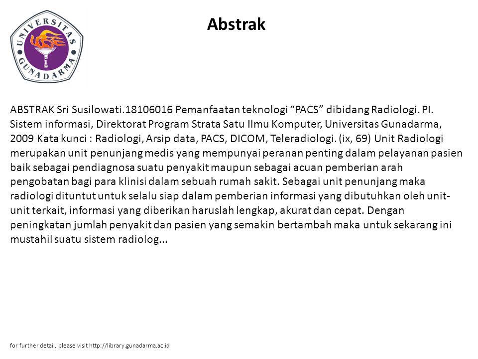 Abstrak ABSTRAK Sri Susilowati.18106016 Pemanfaatan teknologi PACS dibidang Radiologi.