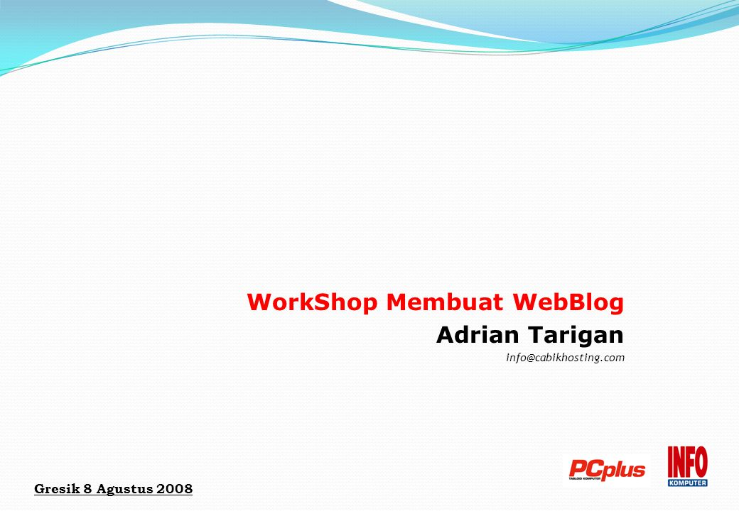 WorkShop Membuat WebBlog Adrian Tarigan info@cabikhosting.com Gresik 8 Agustus 2008