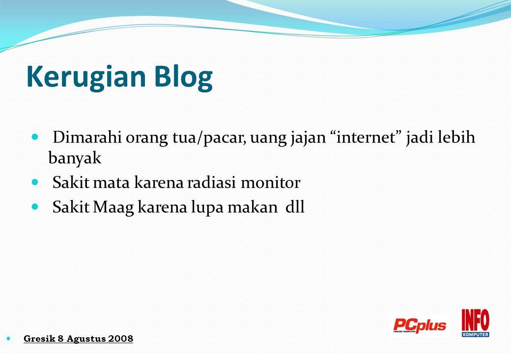 """Kerugian Blog Dimarahi orang tua/pacar, uang jajan """"internet"""" jadi lebih banyak Sakit mata karena radiasi monitor Sakit Maag karena lupa makan dll"""