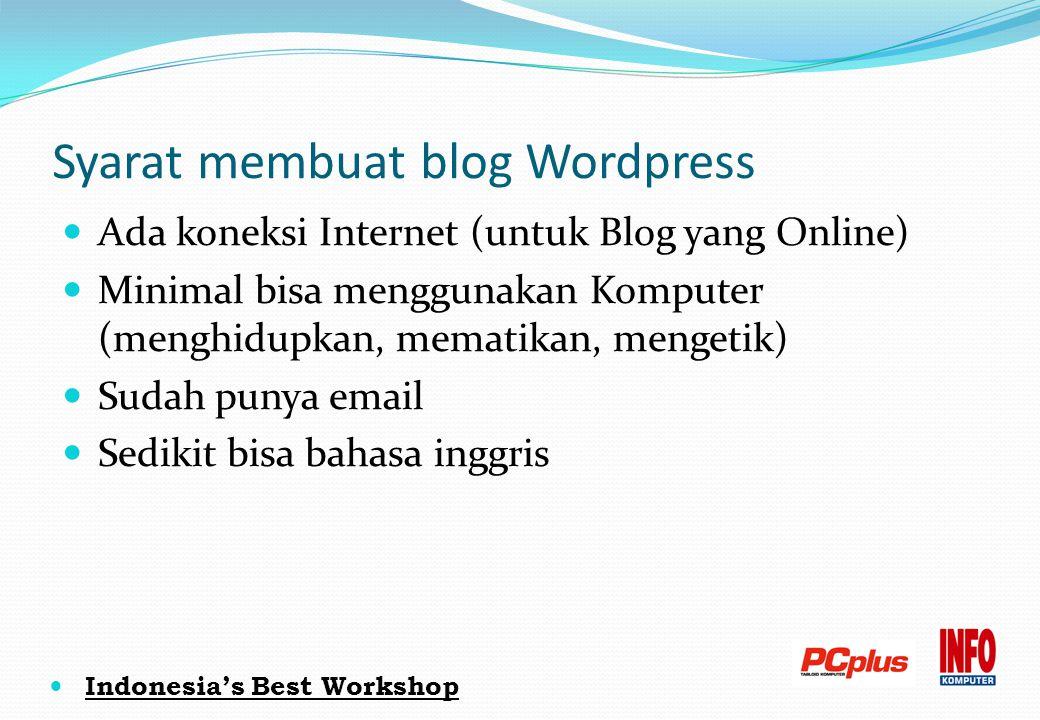 Indonesia's Best Workshop Syarat membuat blog Wordpress Ada koneksi Internet (untuk Blog yang Online) Minimal bisa menggunakan Komputer (menghidupkan,