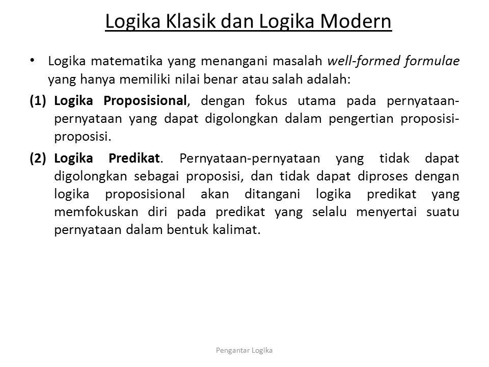 Logika Klasik dan Logika Modern Logika matematika yang menangani masalah well-formed formulae yang hanya memiliki nilai benar atau salah adalah: (1)Lo