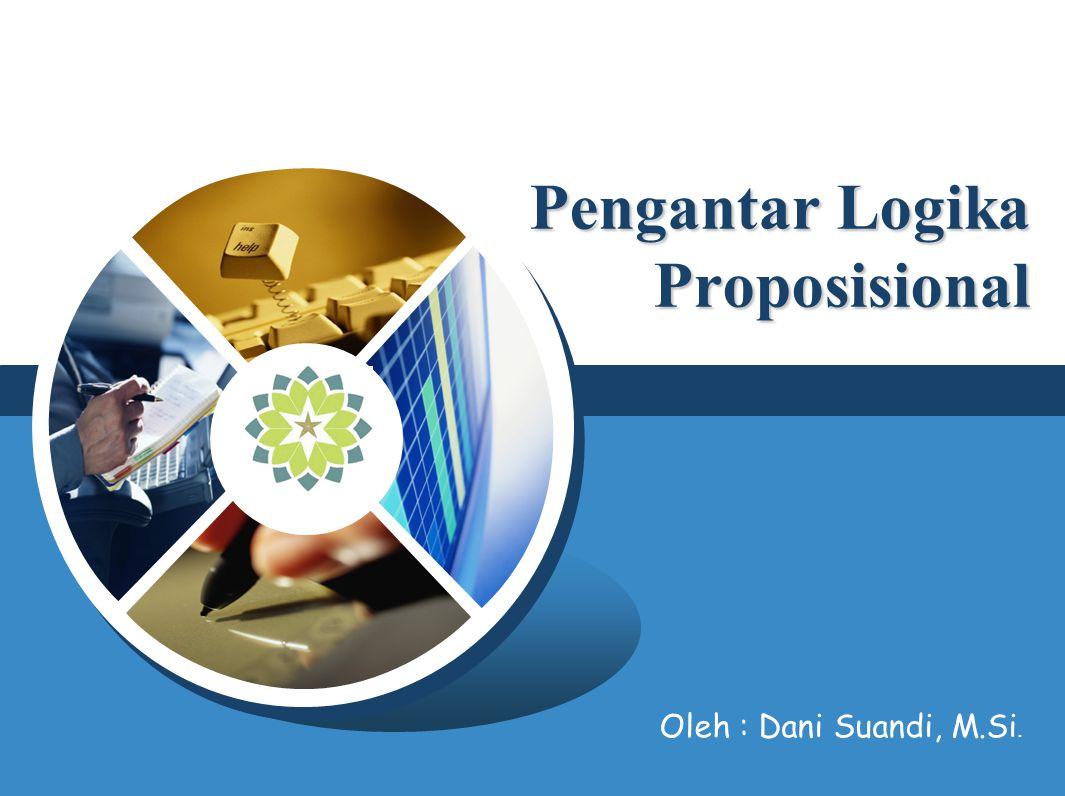LOGO Pengantar Logika Proposisional Oleh : Dani Suandi, M.Si.