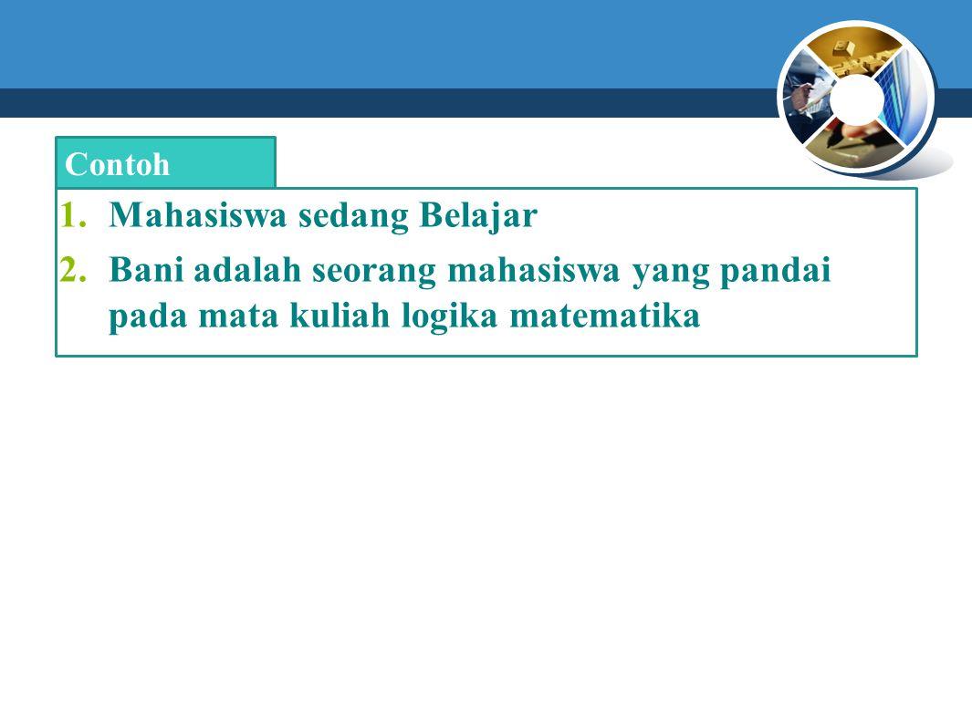 1.Mahasiswa sedang Belajar 2.Bani adalah seorang mahasiswa yang pandai pada mata kuliah logika matematika Contoh