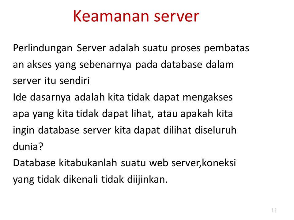 Keamanan server Perlindungan Server adalah suatu proses pembatas an akses yang sebenarnya pada database dalam server itu sendiri Ide dasarnya adalah k