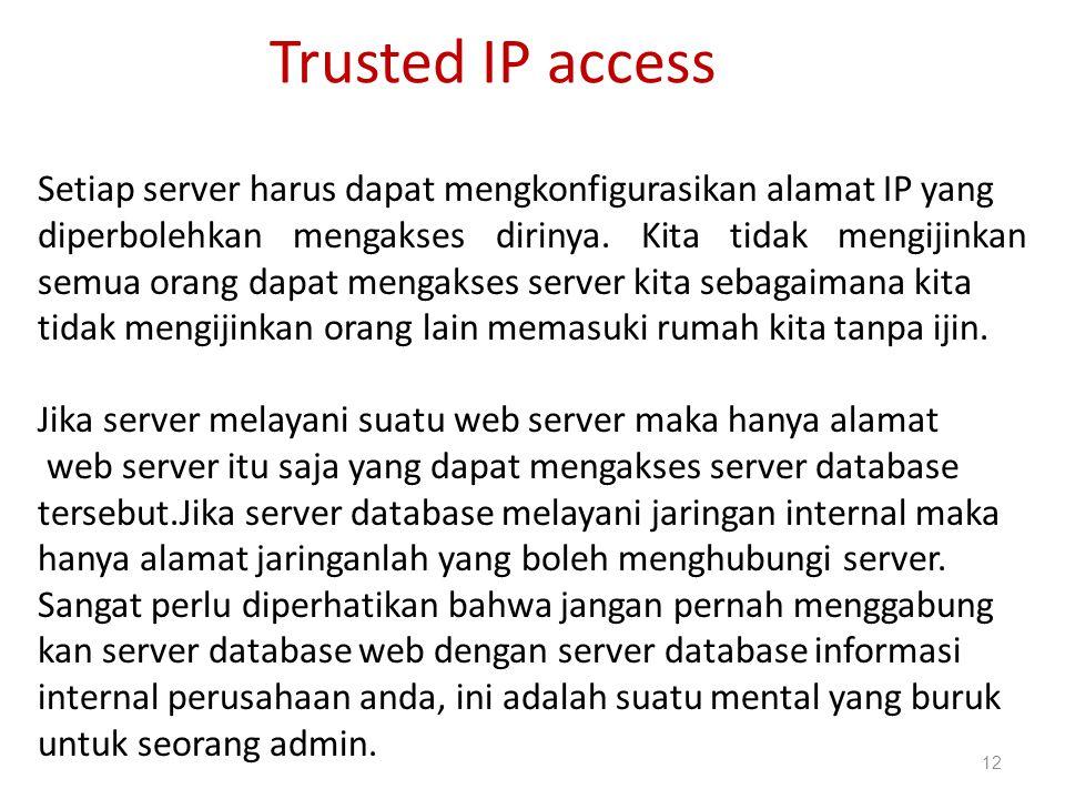 Trusted IP access Setiap server harus dapat mengkonfigurasikan alamat IP yang diperbolehkan mengakses dirinya. Kita tidak mengijinkan semua orang dapa